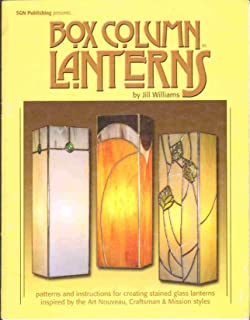 BOX COLUMN LANTERNS Patterns and Instructions for Creating Stained Glass Lanterns Inspired by the Art Nouveau, Craftsman & Mission Styles