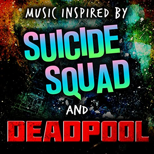 Music Inspired by Suicide Squad and Deadpool
