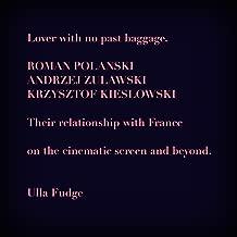 Lover with no past baggage. Roman Polanski, Andrzej Zulawski, Krzysztof Kieslowski: Their relationship with France on the cinematic screen and beyond.