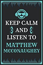 Keep Calm and Listen to Matthew McConaughey: Composition Manuscript Staff Paper Journal Notebook for Writing Notes/Notepa...