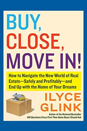 Buy, Close, Move In!: How to Navigate the New World of Real Estate-Safely and Profitably -and End Up With the Home of Your Dreams