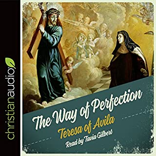 The Way of Perfection                   By:                                                                                                                                 Teresa of Avila                               Narrated by:                                                                                                                                 Tavia Gilbert                      Length: 7 hrs and 41 mins     120 ratings     Overall 4.8