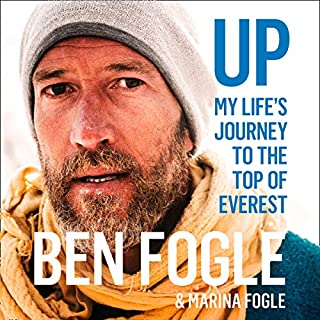 Up     My Life Journey to the Top of Everest              By:                                                                                                                                 Ben Fogle                               Narrated by:                                                                                                                                 Ben Fogle,                                                                                        Marina Fogle                      Length: 7 hrs and 10 mins     240 ratings     Overall 4.7