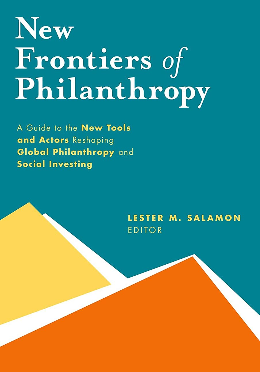 幾分自然公園水没New Frontiers of Philanthropy: A Guide to the New Tools and New Actors that Are Reshaping Global Philanthropy and Social Investing (English Edition)