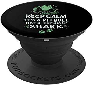 Keep Calm It's a PITBULL not a Freakin' SHARK! - PopSockets Grip and Stand for Phones and Tablets
