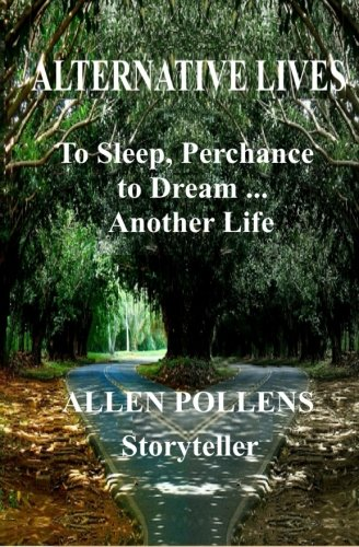 Book: Alternative Lives - To Sleep, Perchance to Dream ... Another Life by Allen Pollens
