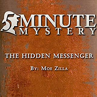 5 Minute Mystery - The Hidden Messenger                   By:                                                                                                                                 Moe Zilla                               Narrated by:                                                                                                                                 Dick Hill                      Length: 10 mins     1 rating     Overall 5.0