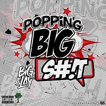 Popping BIG Shit