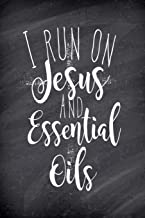 I Run On Jesus and Essential Oils: Blank Essential Oil Recipe Journal; Record Your Most Used Blends; Notes to Write in for Women & Men Who Love ... inches, 100 pages) (Natural Medicine Cabinet)
