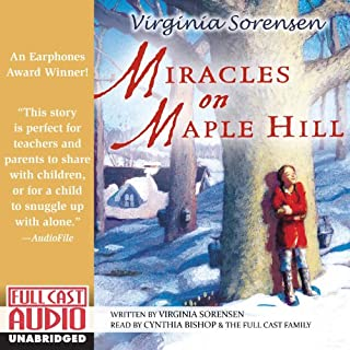 Miracles on Maple Hill                   By:                                                                                                                                 Virginia Sorensen                               Narrated by:                                                                                                                                 Cynthia Bishop,                                                                                        the Full Cast Family                      Length: 4 hrs and 41 mins     125 ratings     Overall 4.4