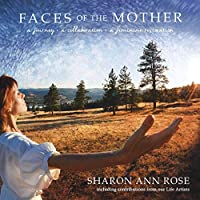 Faces of the Mother: A Journey, A Collaboration, A Feminine Restoration