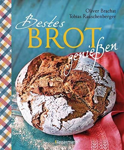 Bestes Brot genießen - 80 Lieblingsrezepte für Brote, Brötchen und Gebäck, darunter viele regionale Spezialitäten, süß und herzhaft. Aus Sauerteig und ... Vollkornbrote, Dinkelbrote, Hefezopf u.v.m