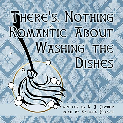 There's Nothing Romantic About Washing the Dishes audiobook cover art