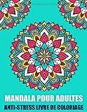 Mandala Pour Adultes Anti-Stress Livre de Coloriage: Magnifiques Mandalas Pour Débutants à Colorier Pour Méditation et Se Détendre