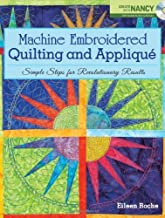 Machine Embroidered Quilting and Applique: Simple Steps for Revolutionary Results