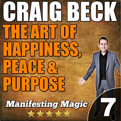The Art of Happiness, Peace & Purpose: Manifesting Magic Part 7 cover art