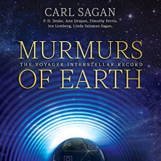 Murmurs of Earth     The Voyager Interstellar Record              By:                                                                                                                                 Carl Sagan,                                                                                        F. D. Drake,                                                                                        Jon Lomberg,                   and others                          Narrated by:                                                                                                                                 Timothy Ferris,                                                                                        Ann Druyan,                                                                                        Nick Sagan,                   and others                 Length: 5 hrs and 44 mins     8 ratings     Overall 4.0