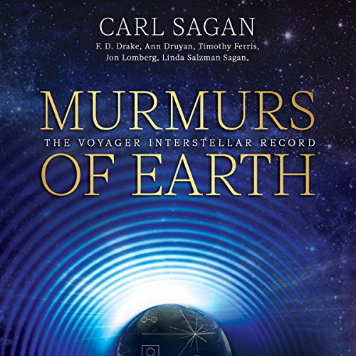 Murmurs of Earth     The Voyager Interstellar Record              By:                                                                                                                                 Carl Sagan,                                                                                        F. D. Drake,                                                                                        Jon Lomberg,                   and others                          Narrated by:                                                                                                                                 Timothy Ferris,                                                                                        Ann Druyan,                                                                                        Nick Sagan,                   and others                 Length: 5 hrs and 44 mins     Not rated yet     Overall 0.0