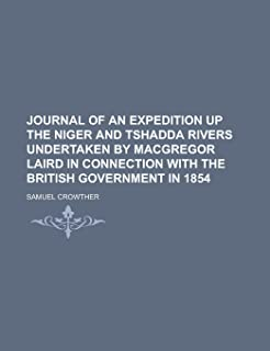 Journal of an Expedition Up the Niger and Tshadda Rivers Undertaken by MacGregor Laird in Connection with the British Gove...