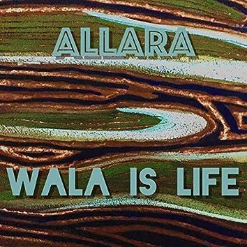 Wala Is Life