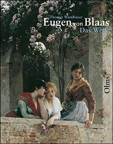 Eugen von Blaas (1843-1931): Das Werk /Catalogue raisonné. Skizzen, Aquarelle, Gemälde by Thomas Wassibauer (2005-04-05)