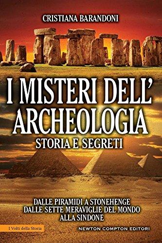 I misteri dell'archeologia. Storia e segreti. Dalle piramidi a Stonehenge dalle sette meraviglie del mondo alla Sindone