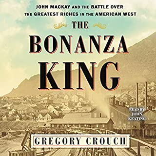The Bonanza King                   Written by:                                                                                                                                 Gregory Crouch                               Narrated by:                                                                                                                                 John Keating                      Length: 23 hrs and 24 mins     Not rated yet     Overall 0.0