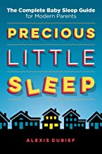 Precious Little Sleep: The Complete Baby Sleep Guide for Modern Parents PDF