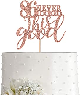 86 Rose Gold Glitter 86 Never Looked This Good Cake Topper, 86th Birthday Party Toppers Decorations, Supplies
