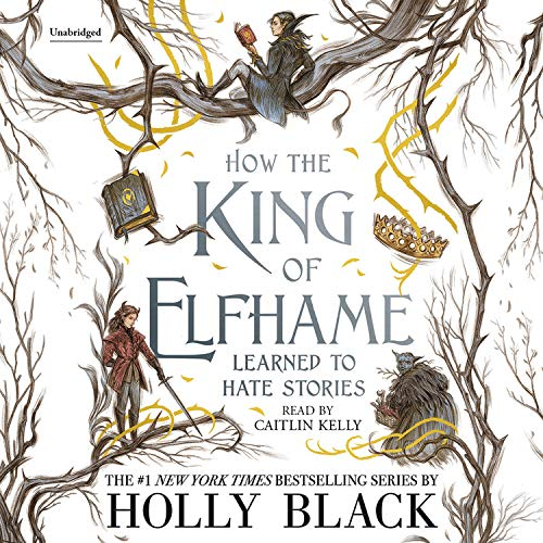 How the King of Elfhame Learned to Hate Stories  By  cover art