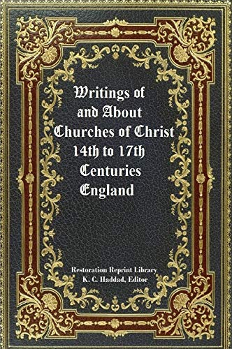 Writings Of & About Churches of Christ 14th-17th Centuries England by [Medieval Writers, Northern Lights, K. C. Haddad]