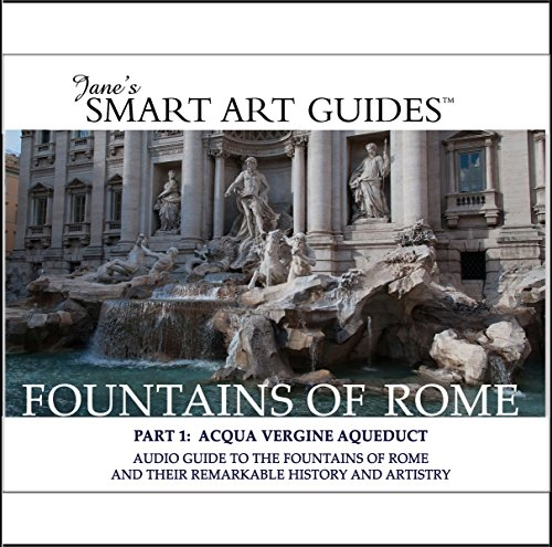 Fountains of Rome / Part 1: Acqua Vergine Aqueduct     Audio Guide to the Fountains of Rome and Their Remarkable History and Artistry              By:                                                                                                                                 Jane's Smart Art Guides™                               Narrated by:                                                                                                                                 M. Jane McIntosh                      Length: 2 hrs and 16 mins     6 ratings     Overall 4.0