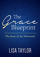 The Grace Blueprint: The Story of the Tabernacle