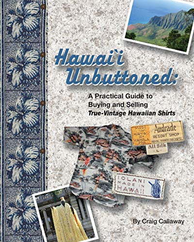 Hawai`i Unbuttoned: A Practical Guide to Buying and Selling True-Vintage Hawaiian Shirts