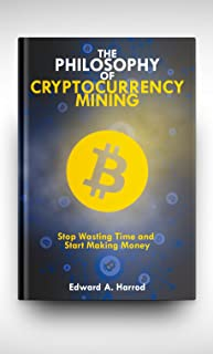 Cryptocurrency Mining: Own Bitcoin and Altcoins (Ethereum, Monero, Dash, Zcoin, Auroracoin, Emercoin, Dogecoin) without Investing Fiat Money, Best Guide Book about Mining, Crypto , and Strategies
