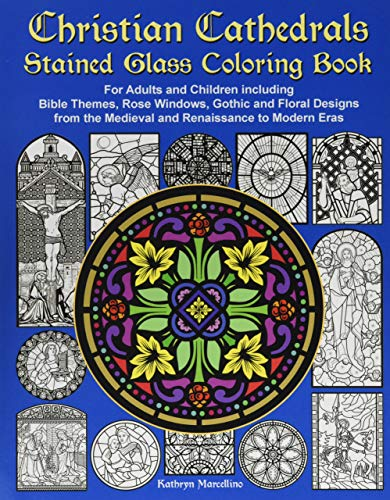 Christian Cathedrals Stained Glass Coloring Book: For Adults and Children including Bible Themes, Rose Windows, Gothic a