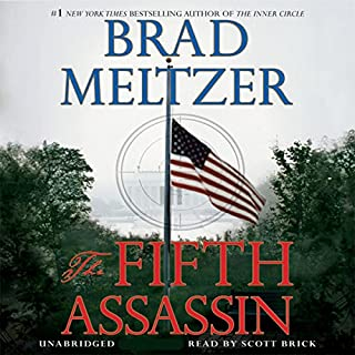 The Fifth Assassin                   By:                                                                                                                                 Brad Meltzer                               Narrated by:                                                                                                                                 Scott Brick                      Length: 14 hrs and 3 mins     2,057 ratings     Overall 4.2