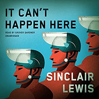 It Can't Happen Here                   By:                                                                                                                                 Sinclair Lewis                               Narrated by:                                                                                                                                 Grover Gardner                      Length: 14 hrs and 28 mins     1,297 ratings     Overall 4.2