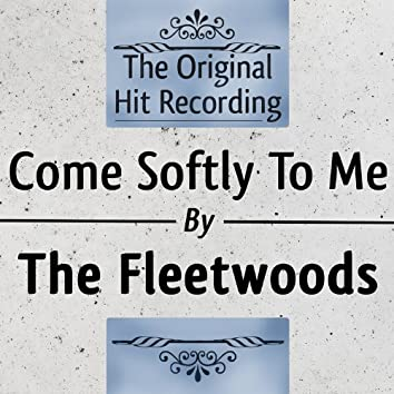 The Original Hit Recording: Come Softly to me
