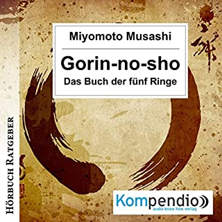 Gorin-no-sho     Das Buch der fünf Ringe              Autor:                                                                                                                                 Miyamoto Musashi                               Sprecher:                                                                                                                                 Alexander von Richtsteig                      Spieldauer: 2 Std. und 39 Min.     74 Bewertungen     Gesamt 4,4
