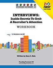 INTERVIEWS: Inside Secrets To Grab A Recruiter's Attention - FIRST Edition: Workbook - FIRST Edition (Pounding Pavement 101 - Interviews - FIRST Edition)