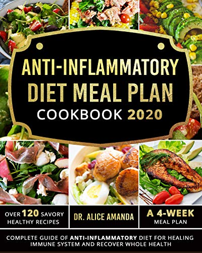Anti-inflammatory Diet Meal Plan Cookbook 2020: Complete Guide of Anti-inflammatory Diet For Healing Immune System and Recover Whole Health|Over 120 Savory Healthy Recipes| A 4-Week Meal Plan
