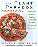 The Plant Paradox Cookbook: 100 Delicious Recipes to Help You Lose Weight, Heal Your Gut, and Live...