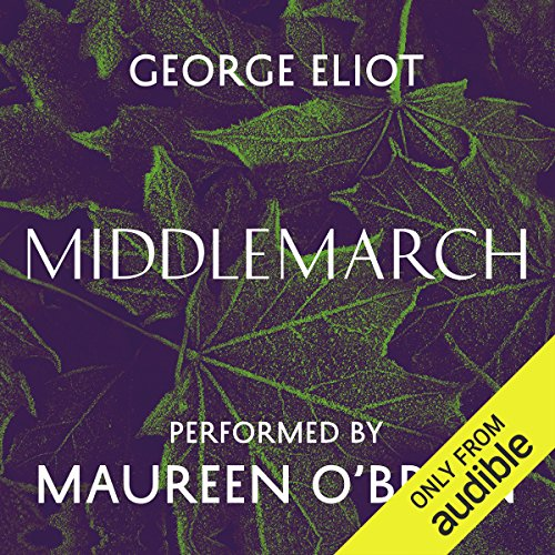 Middlemarch                   By:                                                                                                                                 George Eliot                               Narrated by:                                                                                                                                 Maureen O'Brien                      Length: 32 hrs and 23 mins     223 ratings     Overall 4.5
