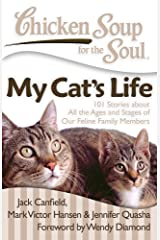 Chicken Soup for the Soul: My Cat's Life: 101 Stories about All the Ages and Stages of Our Feline Family Members Kindle Edition