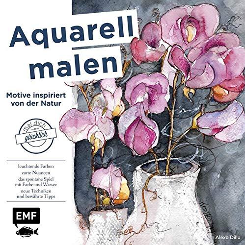 Aquarell malen – Motive inspiriert von der Natur: Mal dich glücklich