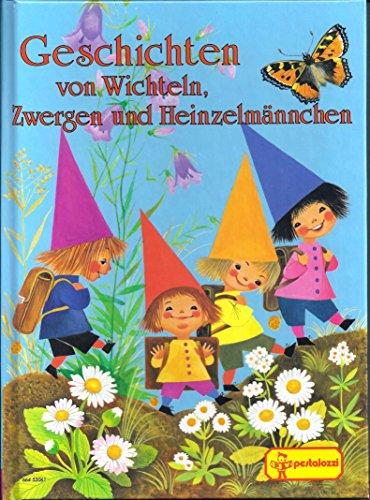 Geschichten von Wichteln, Zwergen und Heinzelmännchen