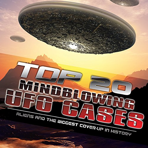 Top 20 Mind Blowing UFO Cases audiobook cover art