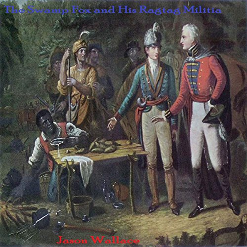 The Swamp Fox and His Ragtag Militia audiobook cover art