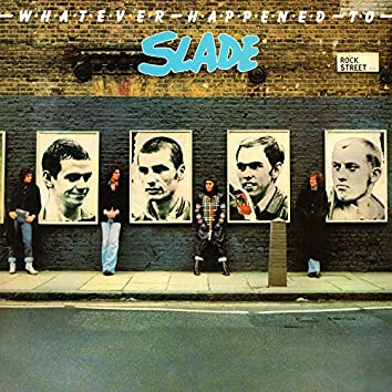 Whatever Happened to Slade (Expanded)